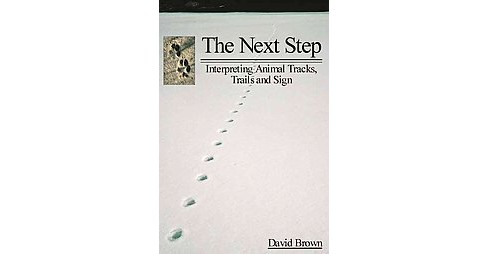 Next Step : Interpreting Animal Tracks, Trails and Sign (Paperback) (David Brown) - image 1 of 1