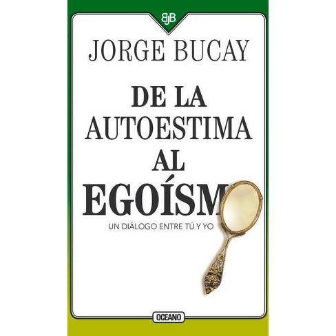 De la Autoestima Al Ego�smo - 4 Edition by  Jorge Bucay (Paperback) - image 1 of 1