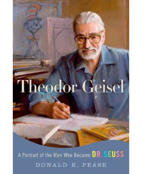 Theodor Geisel : A Portrait of the Man Who Became Dr. Seuss (Reprint) (Paperback) (Donald E. Pease) - image 1 of 1