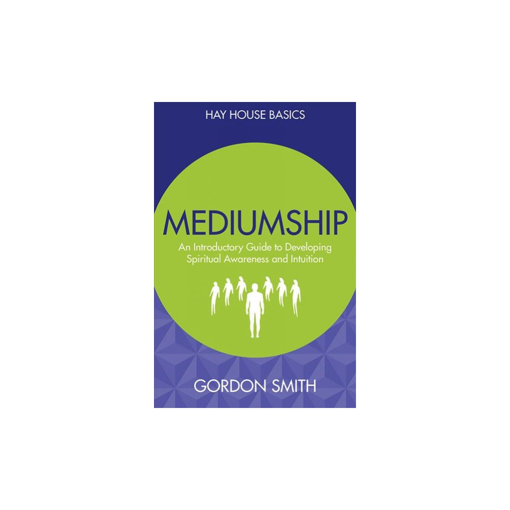 Mediumship : An Introductory Guide to Developing Spiritual Awareness and Intuition (Paperback) (Gordon