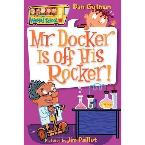 Mr. Docker Is Off His Rocker! - (My Weird School) by  Dan Gutman (Paperback) - image 1 of 1