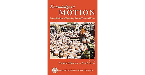 Knowledge in Motion : Constellations of Learning Across Time and Place (Hardcover) - image 1 of 1