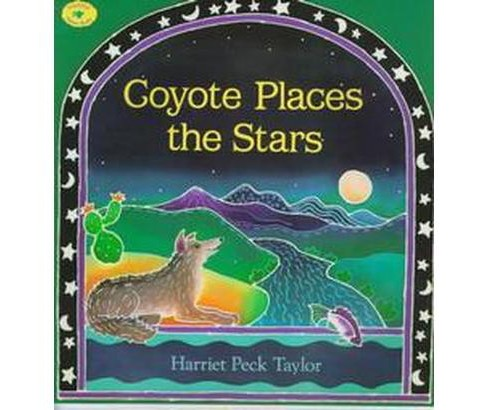 Coyote Places the Stars (Reprint) (Paperback) (Harriet Peck Taylor) - image 1 of 1