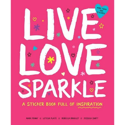Live Love Sparkle: A Sticker Book Full of Inspiration - (Paperback)