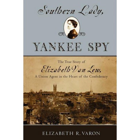 Southern Lady, Yankee Spy - by  Elizabeth R Varon (Paperback) - image 1 of 1