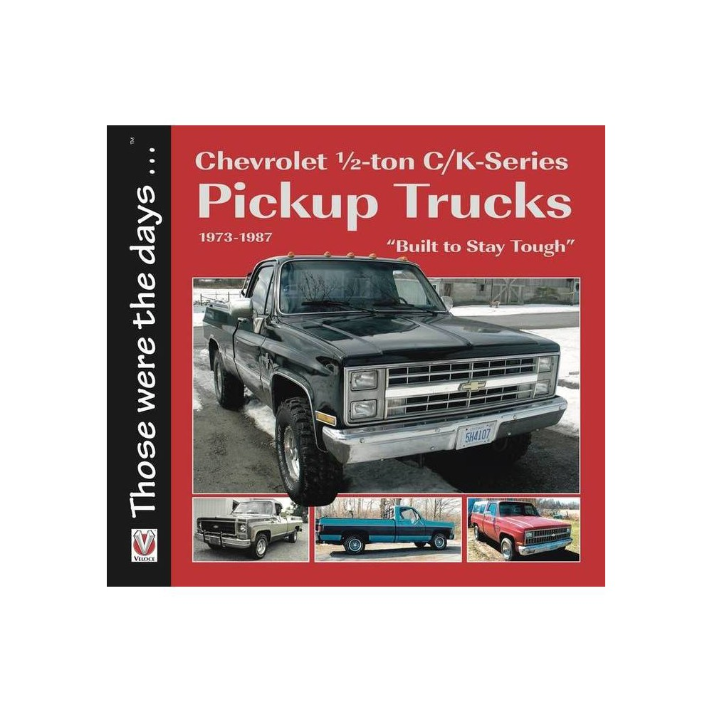 Chevrolet Half Ton C K Series Pickup Trucks 1973 1987 Those Were The Days By Norm Mort Paperback
