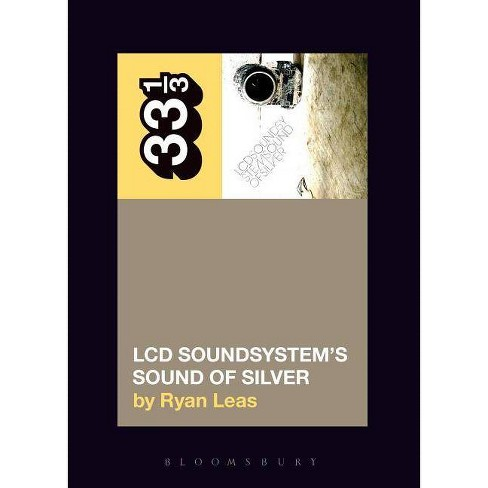 LCD Soundsystem's Sound of Silver - (33 1/3) by  Ryan Leas (Paperback) - image 1 of 1