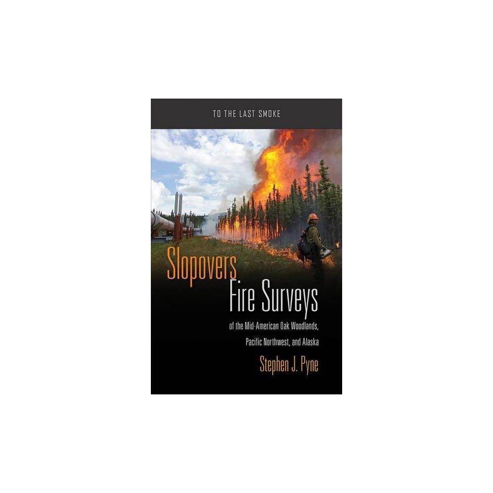 Slopovers : Fire Surveys of the Mid-American Oak Woodlands, Pacific Northwest, and Alaska - (Paperback)