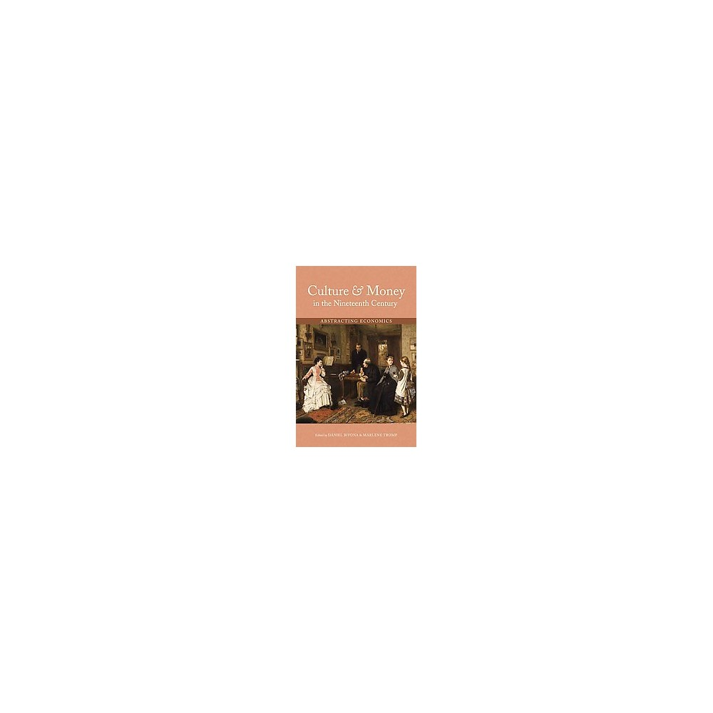 Culture & Money in the Nineteenth Century : Abstracting Economics (Hardcover)