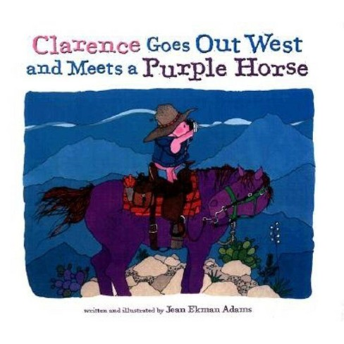 Clarence Goes Out West & Meets a Purple Horse - by  Jean Ekman Adams (Hardcover) - image 1 of 1