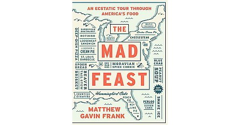 Mad Feast : An Ecstatic Tour Through America's Food (Hardcover) (Matthew Gavin Frank) - image 1 of 1