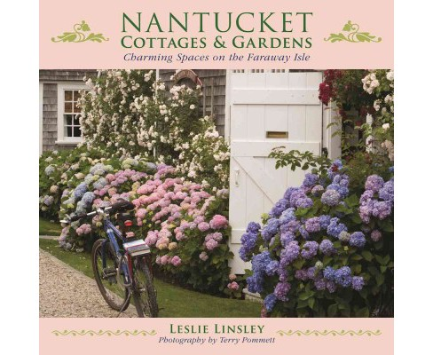 Nantucket Cottages and Gardens : Charming Spaces on the Faraway Isle (Reprint) (Paperback) (Leslie - image 1 of 1