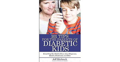 101 Tips for Parents of Kids with Diabetes : Wisdom for Families Living with Type 1 (Paperback) (Jeff - image 1 of 1