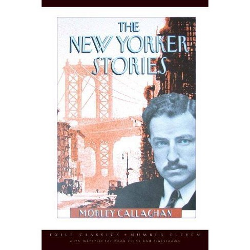 The New Yorker Stories - (Exile Classics) by  Morley Callaghan (Paperback) - image 1 of 1