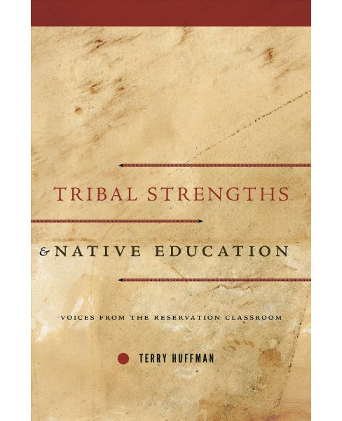 Tribal Strengths and Native Education : Voices from the Reservation Classroom -  (Hardcover) - image 1 of 1