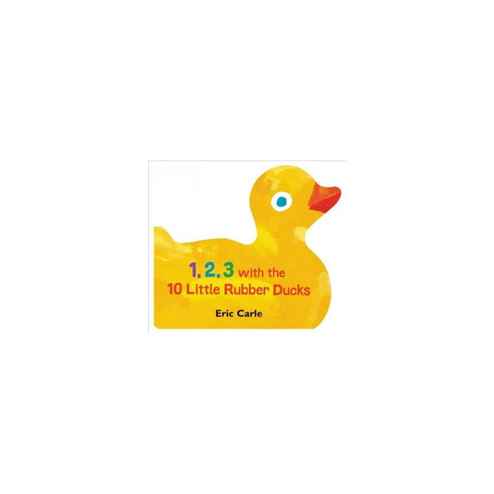 1, 2, 3 with the 10 Little Rubber Ducks - by Eric Carle (Hardcover)