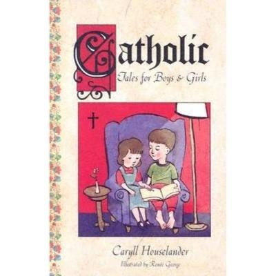 Catholic Tales for Boys and Girls - by  Leslie Silk Eslinger & Caryll Houselander (Paperback)