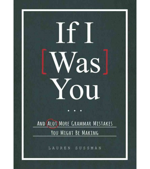 If I Was You... : And Alot More Grammar Mistakes You Might Be Making (Paperback) (Lauren Sussman) - image 1 of 1
