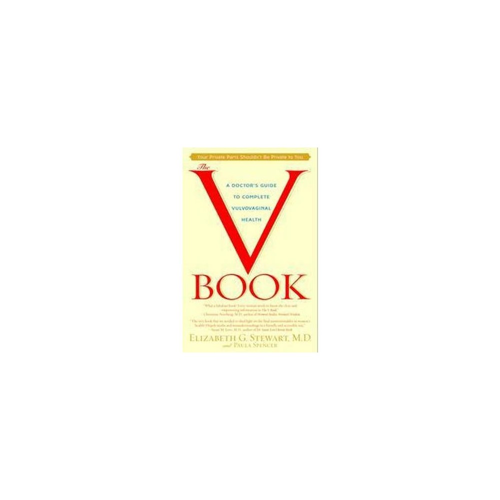V Book : A Doctor's Guide to Complete Vulvovaginal Health - (Paperback)
