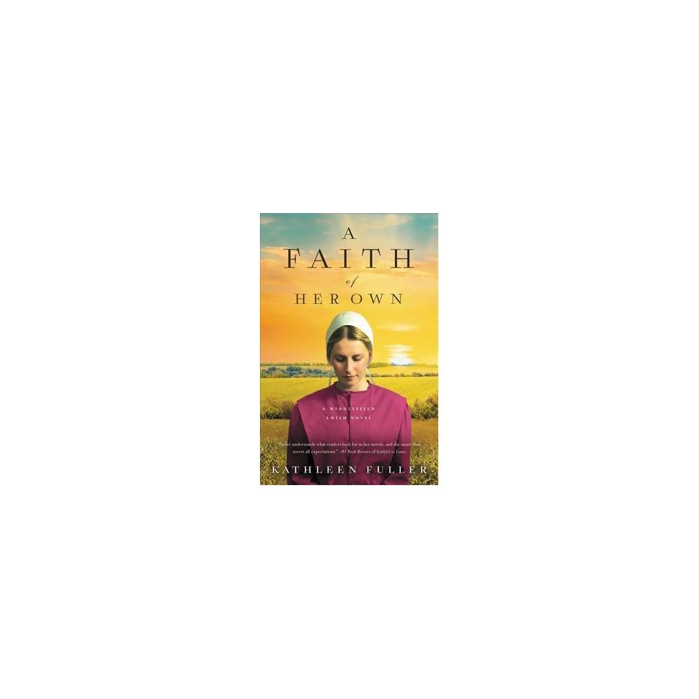 Faith of Her Own - (Middlefield Amish Novel) by Kathleen Fuller (Paperback)