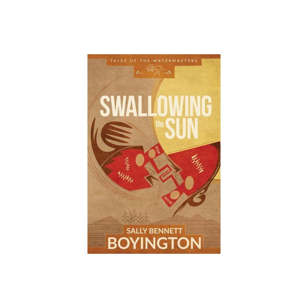 Swallowing The Sun Tales Of The Watermasters By Sally Bennett Boyington Paperback