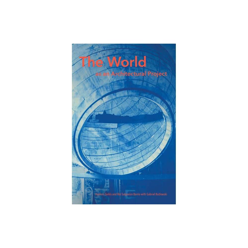 The World As An Architectural Project Mit Press By Hashim Sarkis Roi Salgueiro Barrio Gabriel Kozlowski Hardcover