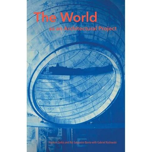 The World as an Architectural Project - (Mit Press) by  Hashim Sarkis & Roi Salgueiro Barrio & Gabriel Kozlowski (Hardcover) - image 1 of 1
