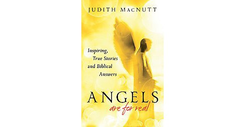 Angels Are for Real : Inspiring, True Stories and Biblical Answers (Paperback) (Judith Macnutt) - image 1 of 1
