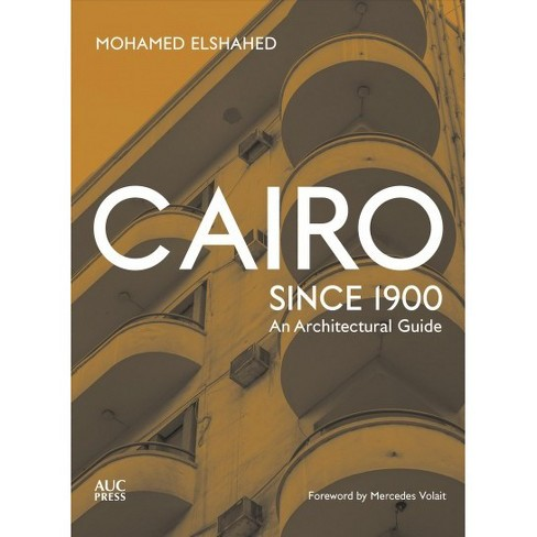 Cairo Since 1900 An Architectural Guide By Mohamed Elshahed