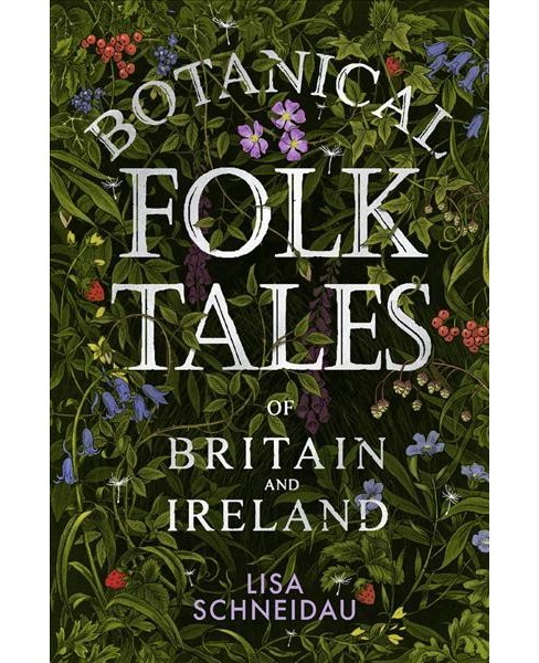 Botanical Folk Tales of Britain and Ireland -  by Lisa Schneidau (Paperback) - image 1 of 1