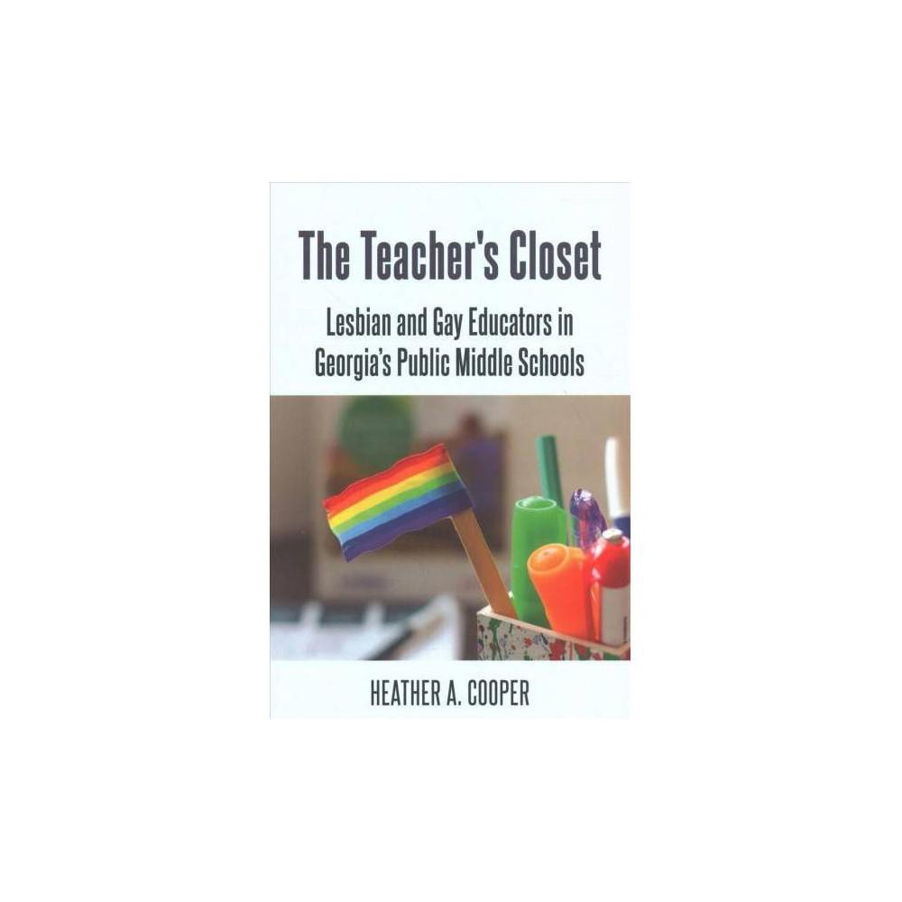 Teacher's Closet : Lesbian and Gay Educators in Georgia's Public Middle Schools - (Paperback)