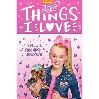 Jojo Siwa Things I Love : A Fill-in Friendship Journal - (Hardcover)
