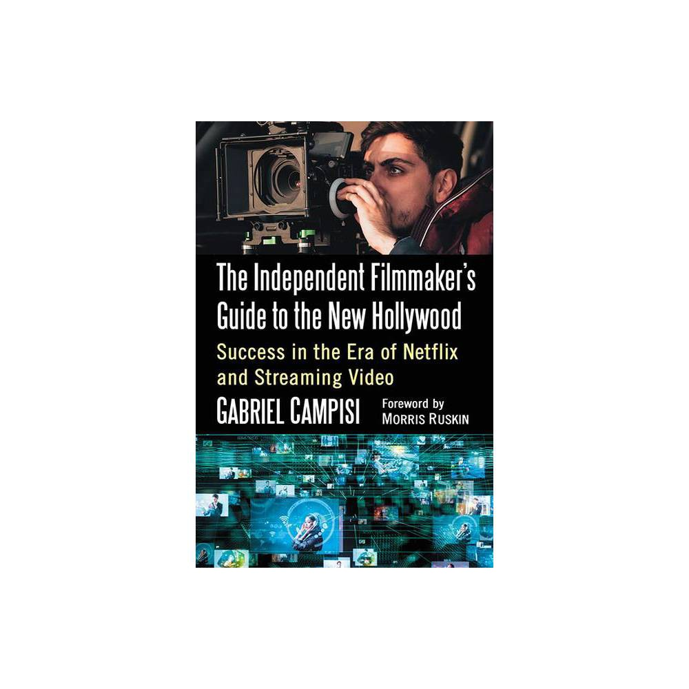 The Independent Filmmaker S Guide To The New Hollywood By Gabriel Campisi Paperback
