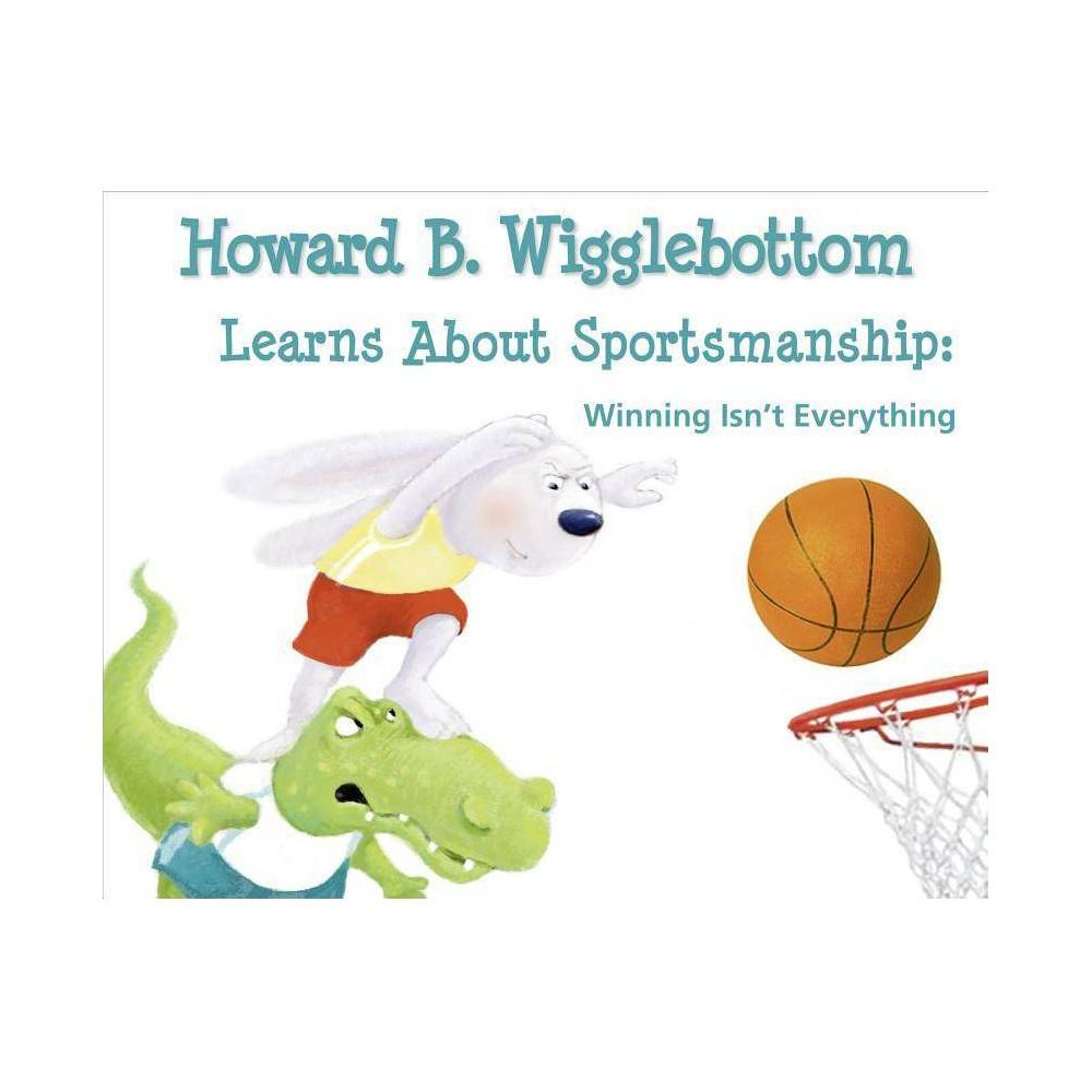 Howard B Wigglebottom Learns About Sportsmanship By Reverend Ana Howard Binkow Hardcover