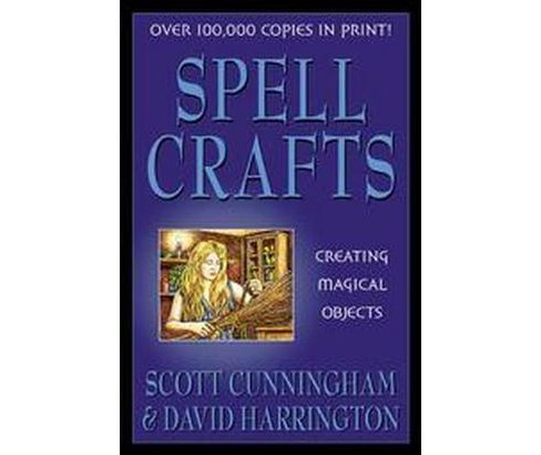 Spell Crafts : Creating Magical Objects (Paperback) (Scott Cunningham & David Harrington) - image 1 of 1