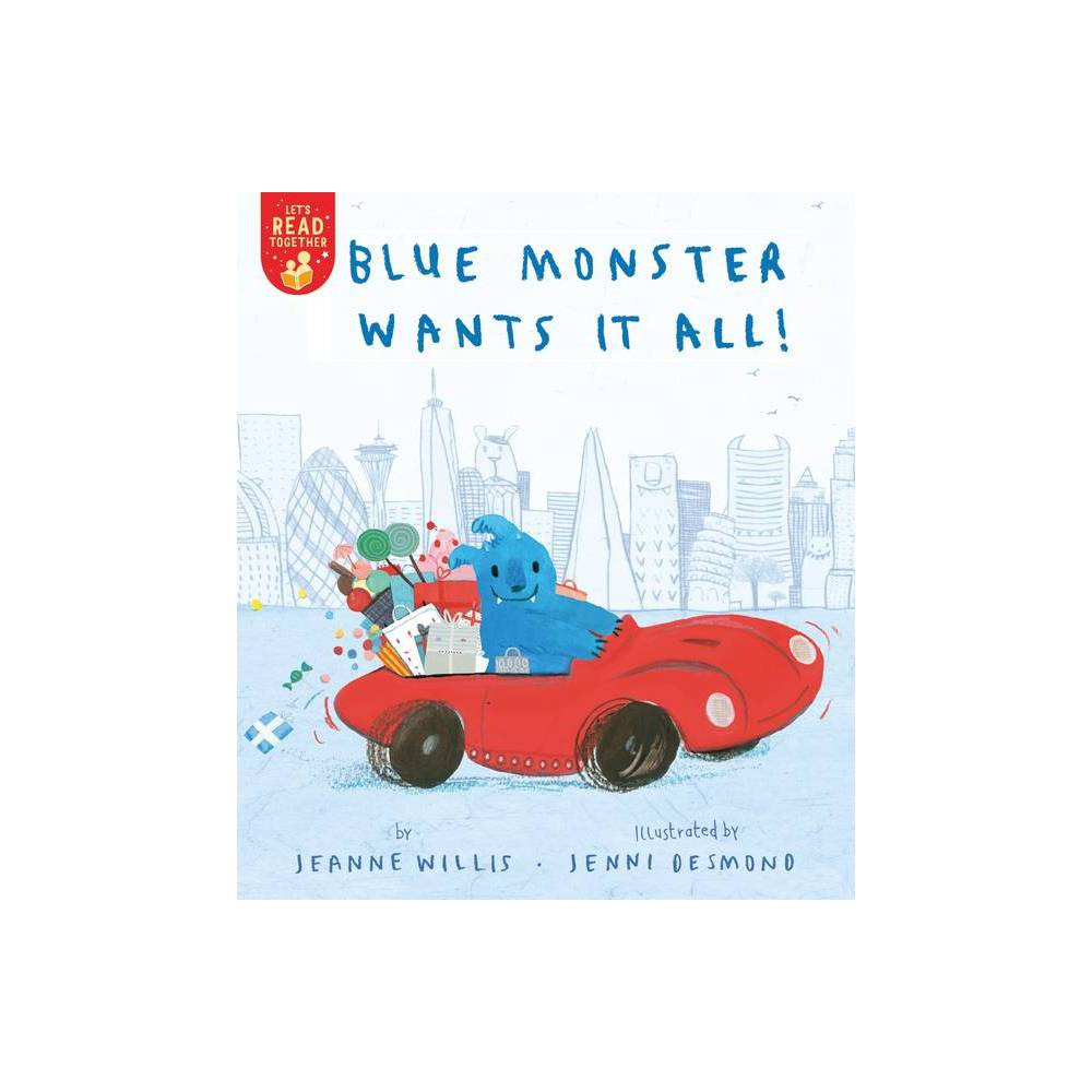 Blue Monster Wants It All Let S Read Together By Jeannie Willis Jeanne Willis Paperback