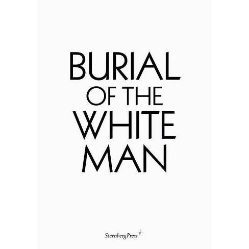 Burial of the White Man - (Sternberg Press) by  Erik Niedling (Paperback) - image 1 of 1