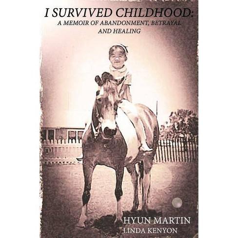 I Survived Childhood - by  Hyun Martin & Linda Kenyon (Paperback) - image 1 of 1