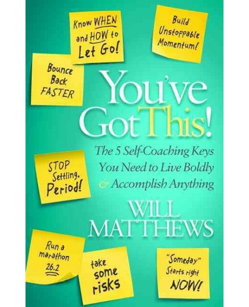 You've Got This : The 5 Self-Coaching Keys You Need to Live Boldly and Accomplish Anything (Paperback) - image 1 of 1
