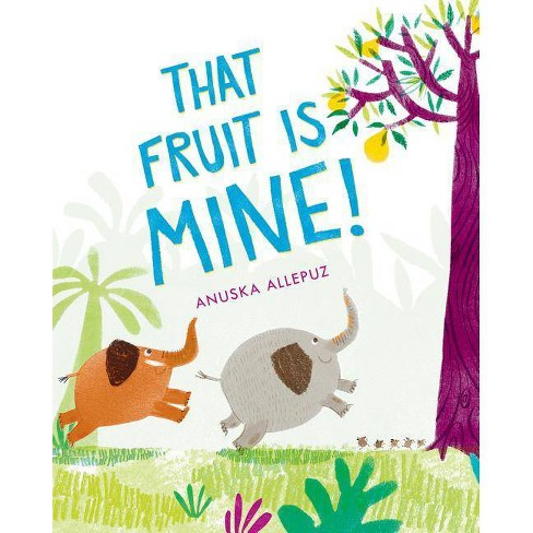That Fruit Is Mine! - by  Anuska Allepuz (Hardcover) - image 1 of 1