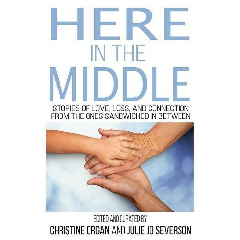 Here in the Middle - by  Christine Organ & Julie Jo Severson (Paperback) - image 1 of 1