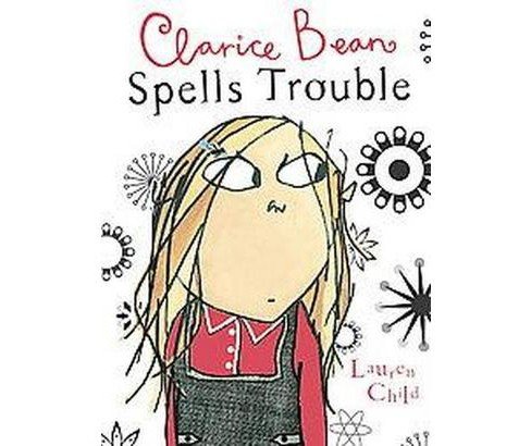 Clarice Bean Spells Trouble ( Clarice Bean) (Paperback) by Lauren Child - image 1 of 1