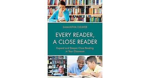 Every Reader, A Close Reader : Expand and Deepen Close Reading in Your Classroom (Paperback) (Samantha - image 1 of 1