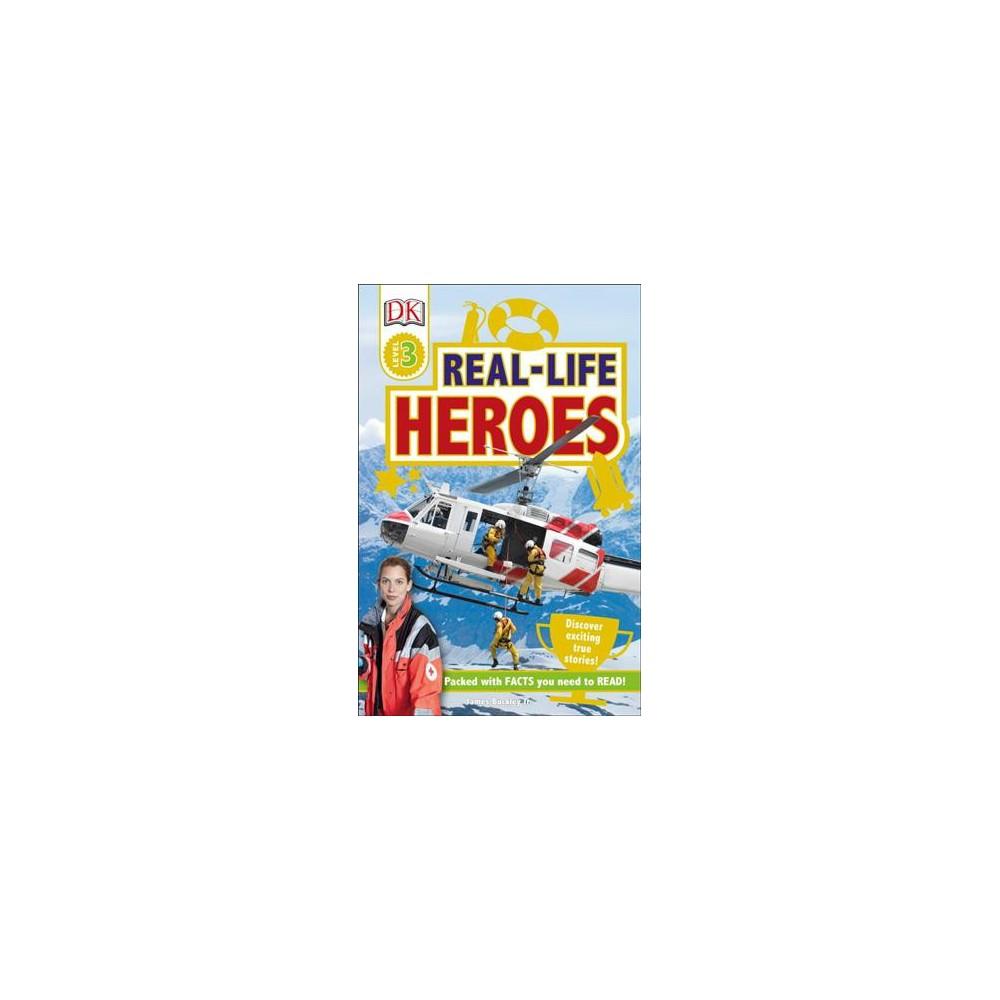 DK Readers L3: Real-Life Heroes - (DK Readers Level 1) (Paperback)