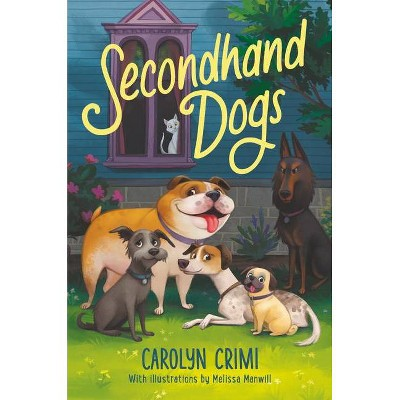 Secondhand Dogs - by  Carolyn Crimi (Hardcover)