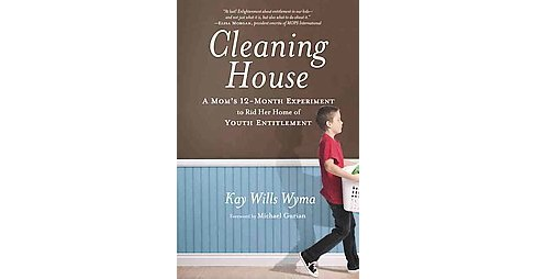 Cleaning House : A Mom's Twelve-Month Experiment to Rid Her Home of Youth Entitlement (Paperback) (Kay - image 1 of 1