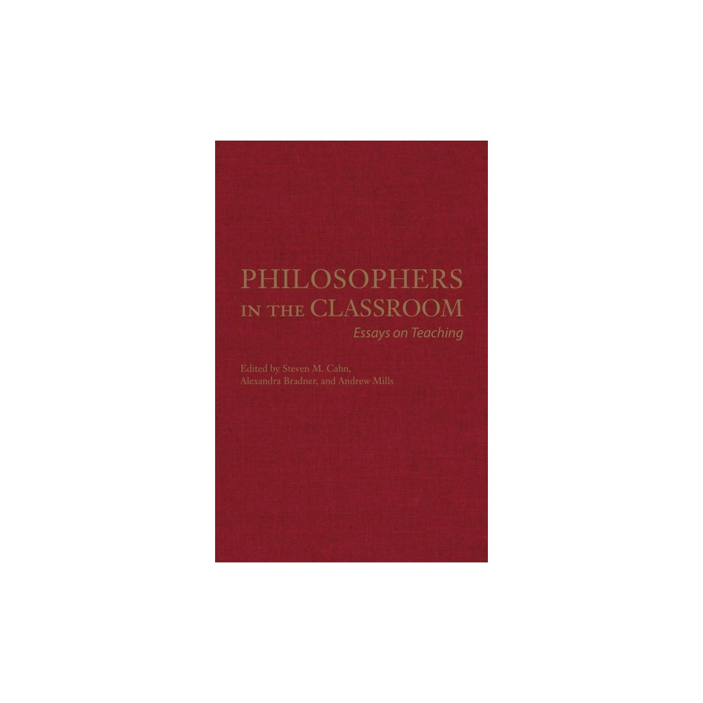 Philosophers in the Classroom : Essays on Teaching - (Hardcover)
