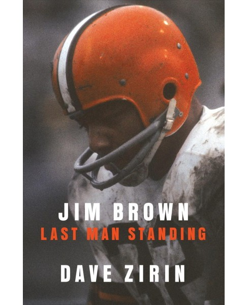 Jim Brown : Last Man Standing -  by Dave Zirin (Hardcover) - image 1 of 1