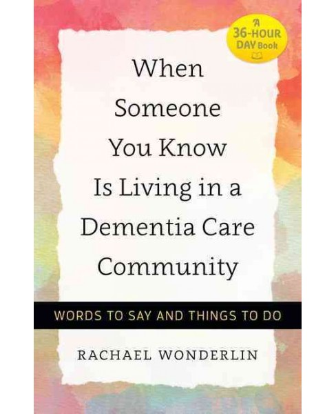 When Someone You Know Is Living in a Dementia Care Community : Words to Say and Things to Do (Hardcover) - image 1 of 1