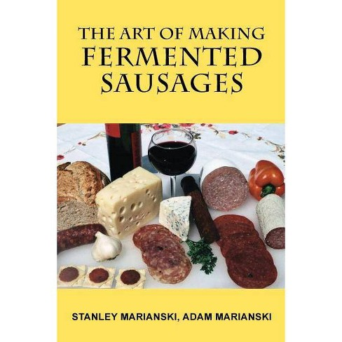 The Art of Making Fermented Sausages - 2 Edition by  Stanley Marianski & Adam Marianski (Paperback) - image 1 of 1